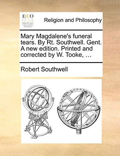 Mary Magdalene s Funeral Tears. by Rt.: Robert Southwell