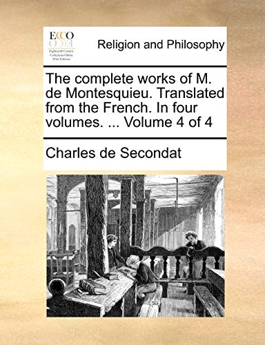 9781170361092: The complete works of M. de Montesquieu. Translated from the French. In four volumes. ... Volume 4 of 4