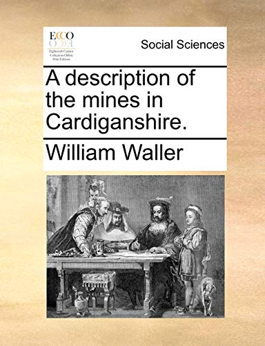 A description of the mines in Cardiganshire. (1170362443) by William Waller