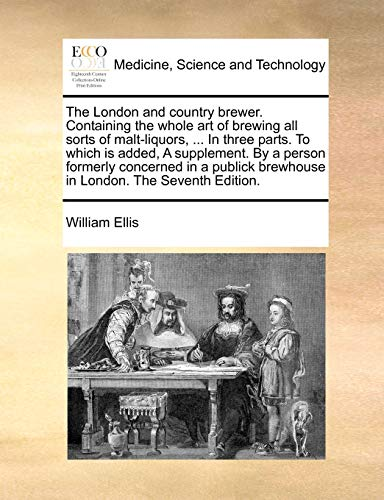 9781170363225: The London and country brewer. Containing the whole art of brewing all sorts of malt-liquors, ... In three parts. To which is added, A supplement. By ... brewhouse in London. The Seventh Edition.