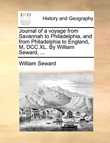 9781170367889: Journal of a voyage from Savannah to Philadelphia, and from Philadelphia to England, M, DCC.XL. By William Seward, ...