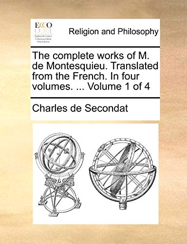 9781170371046: The complete works of M. de Montesquieu. Translated from the French. In four volumes. ... Volume 1 of 4