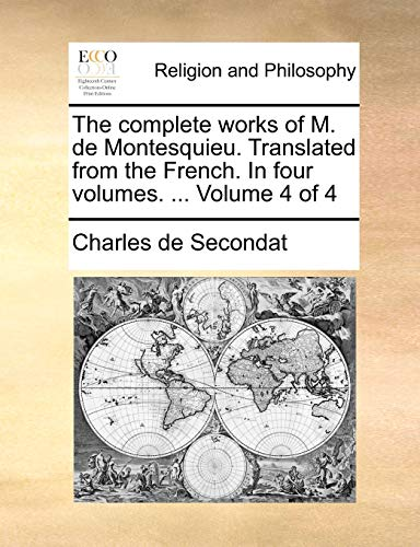 9781170371077: The complete works of M. de Montesquieu. Translated from the French. In four volumes. ... Volume 4 of 4