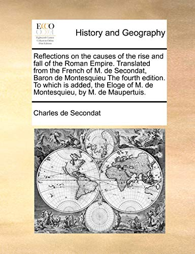 9781170371398: Reflections on the causes of the rise and fall of the Roman Empire. Translated from the French of M. de Secondat, Baron de Montesquieu The fourth ... of M. de Montesquieu, by M. de Maupertuis.