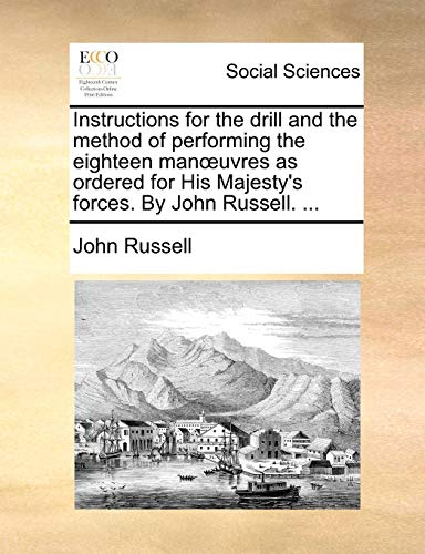9781170373286: Instructions for the drill and the method of performing the eighteen manœuvres as ordered for His Majesty's forces. By John Russell. ...