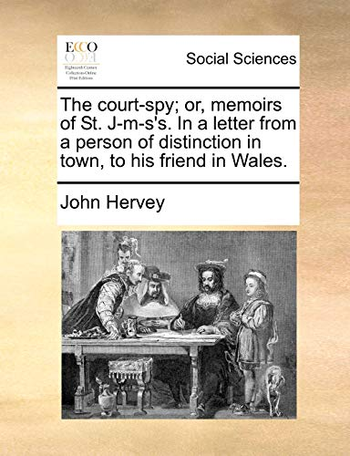 The Court-Spy; Or, Memoirs of St. J-M-S'S.: Lord John Hervey