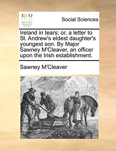 Ireland in tears; or, a letter to St. Andrew's eldest daughter's youngest son. By Major ...