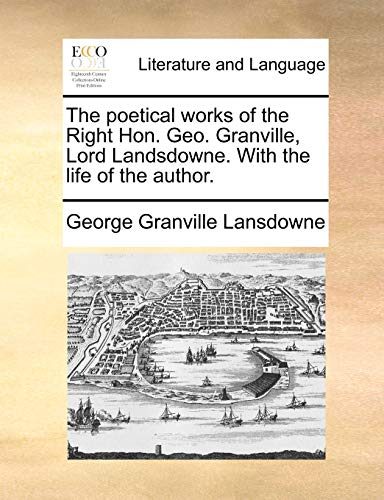 The poetical works of the Right Hon.: George Granville Lansdowne