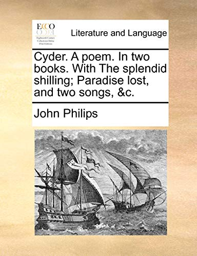 9781170388457: Cyder. A poem. In two books. With The splendid shilling; Paradise lost, and two songs, c.