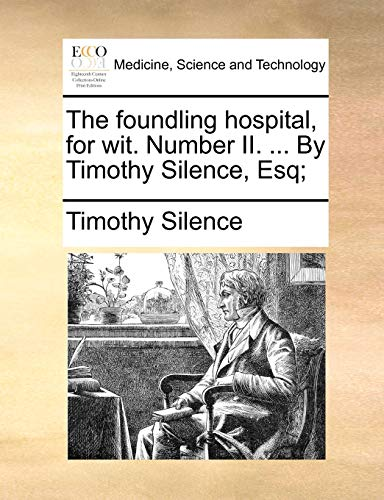 9781170390214: The foundling hospital, for wit. Number II. ... By Timothy Silence, Esq;