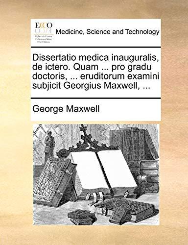 Dissertatio medica inauguralis, de ictero. Quam . pro gradu doctoris, . eruditorum examini subjicit Georgius Maxwell, . Latin Edition - George Maxwell
