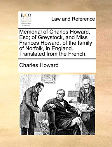 9781170394885: Memorial of Charles Howard, Esq; of Greystock, and Miss Frances Howard, of the family of Norfolk, in England. Translated from the French.