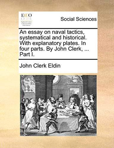 9781170396148: An essay on naval tactics, systematical and historical. With explanatory plates. In four parts. By John Clerk, ... Part I.