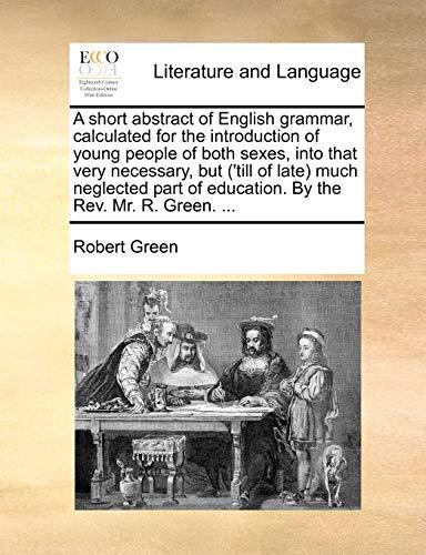 A short abstract of English grammar, calculated: Robert Green