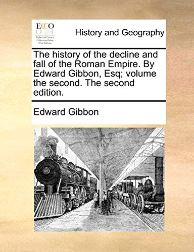 9781170402283: The history of the decline and fall of the Roman Empire. By Edward Gibbon, Esq; volume the second. The second edition.