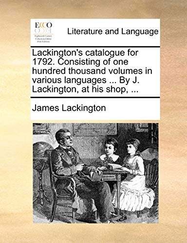 9781170404058: Lackington's catalogue for 1792. Consisting of one hundred thousand volumes in various languages ... By J. Lackington, at his shop, ...