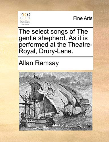 9781170405857: The select songs of The gentle shepherd. As it is performed at the Theatre-Royal, Drury-Lane.
