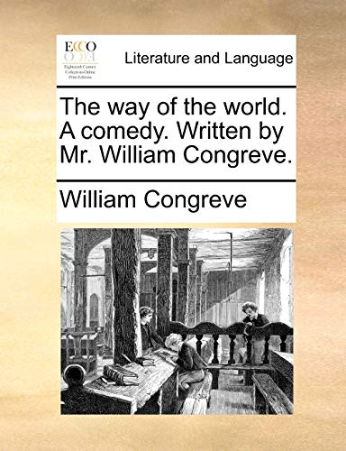 The way of the world. A comedy. Written by Mr. William Congreve. (9781170409671) by William Congreve