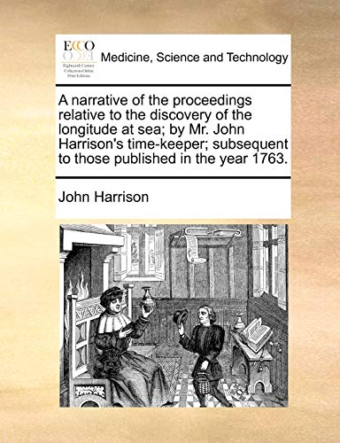 9781170411629: A narrative of the proceedings relative to the discovery of the longitude at sea; by Mr. John Harrison's time-keeper; subsequent to those published in the year 1763.