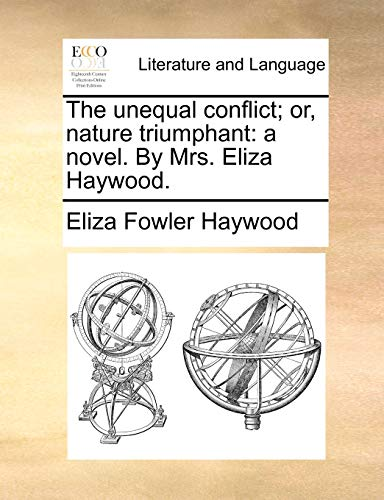 The unequal conflict; or, nature triumphant: a novel. By Mrs. Eliza Haywood. (9781170414248) by Haywood, Eliza Fowler