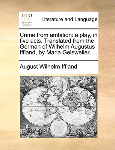 Crime from ambition: a play, in five: August Wilhelm Iffland