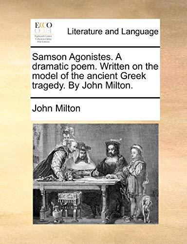 Samson Agonistes. A dramatic poem. Written on: John Milton