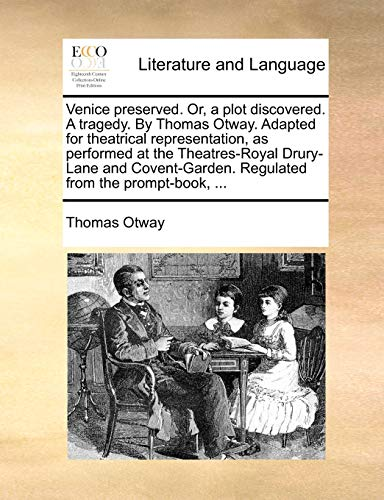 9781170428481: Venice preserved. Or, a plot discovered. A tragedy. By Thomas Otway. Adapted for theatrical representation, as performed at the Theatres-Royal ... Regulated from the prompt-book, ...
