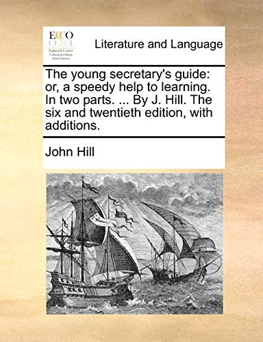 The young secretary's guide: or, a speedy help to learning. In two parts. ... By J. Hill. The six and twentieth edition, with additions. (1170429106) by John Hill