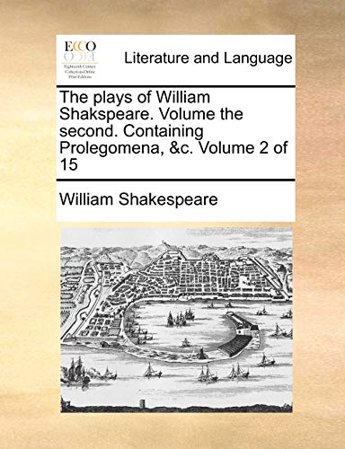 The plays of William Shakspeare. Volume the second. Containing Prolegomena, &c. Volume 2 of 15 (9781170429969) by William Shakespeare