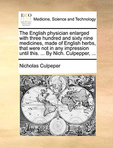 The English physician enlarged with three hundred and sixty nine medicines, made of English herbs, that were not in any impression until this. ... By Nich. Culpepper, ... (1170430341) by Nicholas Culpeper