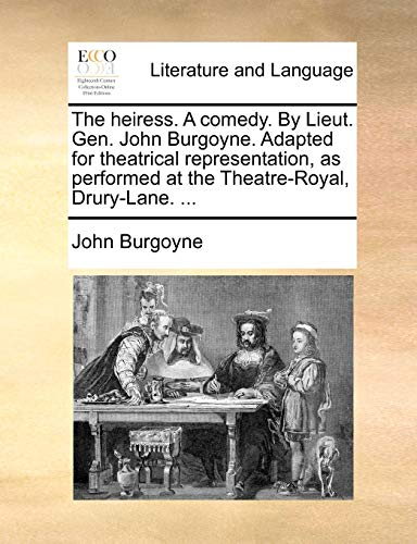 9781170432624: The heiress. A comedy. By Lieut. Gen. John Burgoyne. Adapted for theatrical representation, as performed at the Theatre-Royal, Drury-Lane. ...