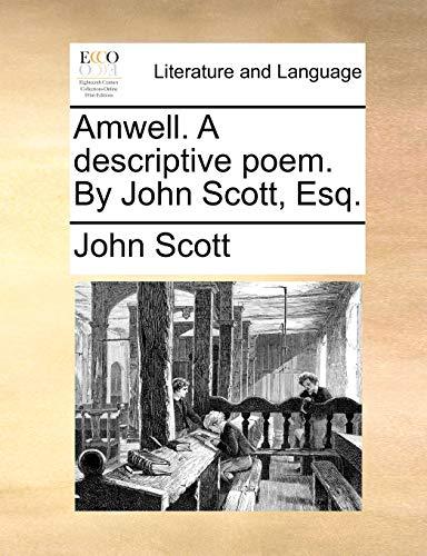 Amwell. a Descriptive Poem. by John Scott,: John Scott
