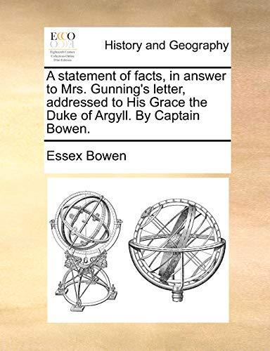 9781170445785: A statement of facts, in answer to Mrs. Gunning's letter, addressed to His Grace the Duke of Argyll. By Captain Bowen.