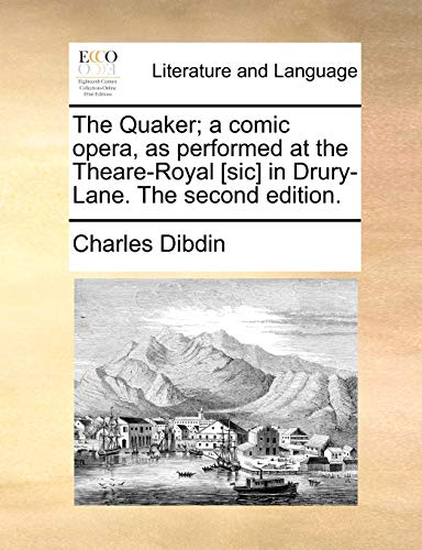 9781170446164: The Quaker; a comic opera, as performed at the Theare-Royal [sic] in Drury-Lane. The second edition.