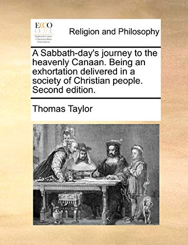 9781170447987: A Sabbath-day's journey to the heavenly Canaan. Being an exhortation delivered in a society of Christian people. Second edition.
