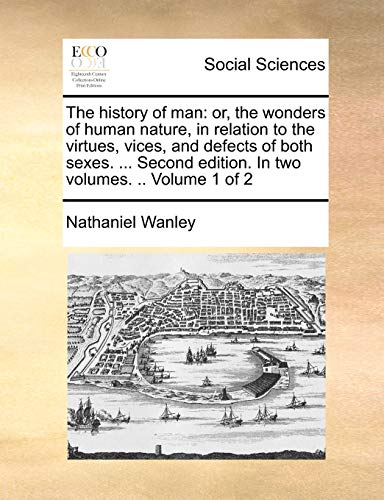 9781170451724: The history of man: or, the wonders of human nature, in relation to the virtues, vices, and defects of both sexes. ... Second edition. In two volumes. .. Volume 1 of 2