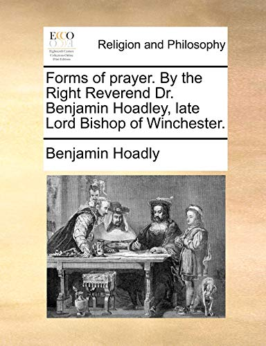 Forms of prayer. By the Right Reverend: Benjamin Hoadly