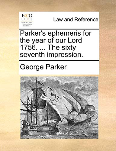 Parker's ephemeris for the year of our Lord 1756. ... The sixty seventh impression. (1170467768) by Parker, George