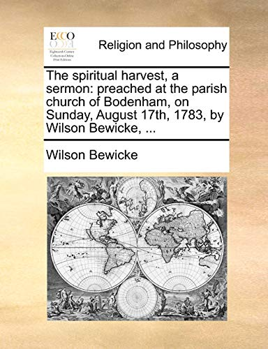 9781170468845: The spiritual harvest, a sermon: preached at the parish church of Bodenham, on Sunday, August 17th, 1783, by Wilson Bewicke, ...