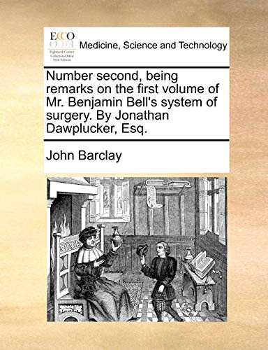 9781170470848: Number second, being remarks on the first volume of Mr. Benjamin Bell's system of surgery. By Jonathan Dawplucker, Esq.