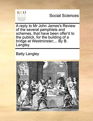 A Reply to MR John James s: Batty Langley