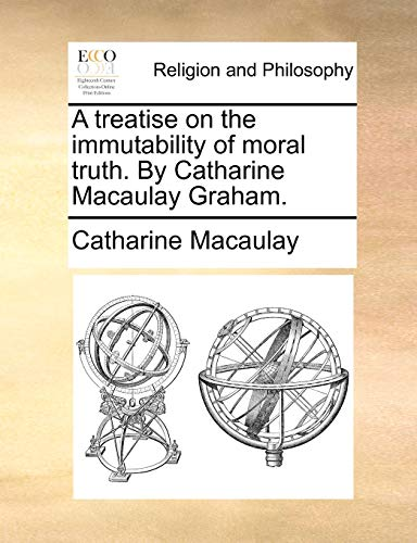 9781170480595: A treatise on the immutability of moral truth. By Catharine Macaulay Graham.