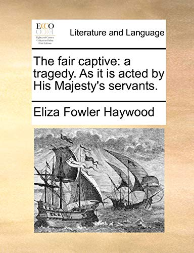 9781170481547: The fair captive: a tragedy. As it is acted by His Majesty's servants.