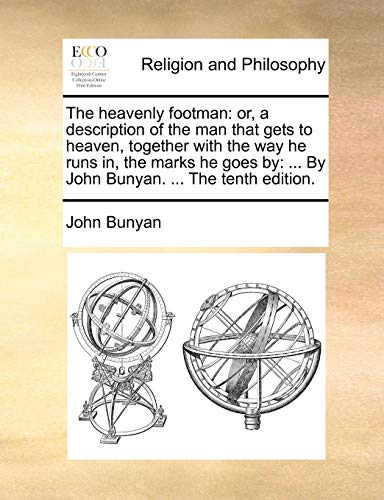 The heavenly footman: or, a description of the man that gets to heaven, together with the way he runs in, the marks he goes by: ... By John Bunyan. ... The tenth edition. (1170483224) by Bunyan, John