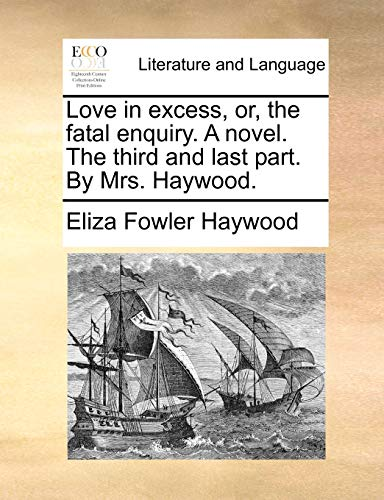 9781170489345: Love in excess, or, the fatal enquiry. A novel. The third and last part. By Mrs. Haywood.