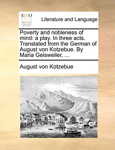 Poverty and nobleness of mind: a play.: August von Kotzebue