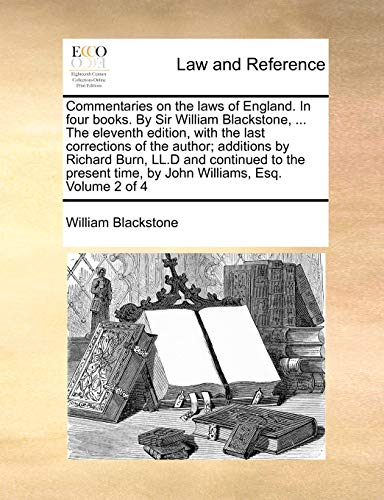Commentaries on the laws of England. In four books. By Sir William Blackstone, ... The eleventh edition, with the last corrections of the author; ... time, by John Williams, Esq. Volume 2 of 4 (1170497810) by Blackstone, William