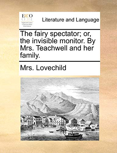9781170500224: The fairy spectator; or, the invisible monitor. By Mrs. Teachwell and her family.