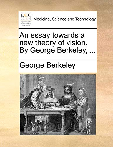 An essay towards a new theory of vision. By George Berkeley, ... (117050311X) by George Berkeley