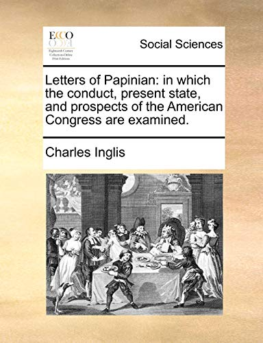 9781170503737: Letters of Papinian: in which the conduct, present state, and prospects of the American Congress are examined.